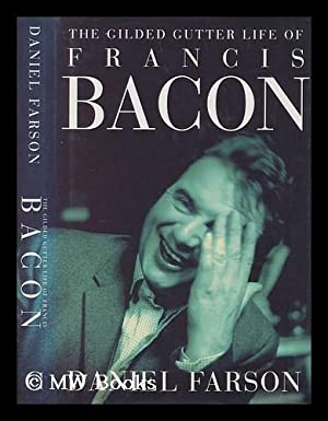 Gilded gutter life of Francis Bacon : Farson, Daniel