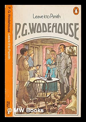 Leave it to Psmith: Wodehouse, Pelham Grenville