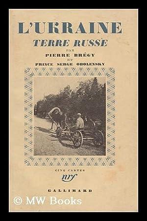 L'Ukraine : Terre Russe / Par Pierre Bregy Et Prince Serge Obolensky: Bregy, Pierre (1898...