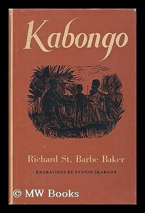 Kabongo ; the Story of a Kikuyu: Baker, Richard St.