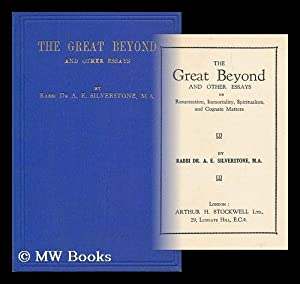 The Great Beyond and Other Essays on Resurrection, Immortality, Spiritualism and Cognate Matters &#...