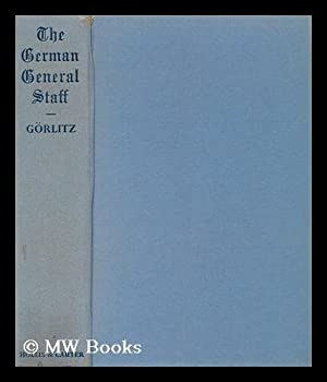 The German General Staff : its History: Gorlitz, Walter