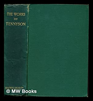 The works of Alfred Lord Tennyson, poet: Tennyson, Alfred Tennyson
