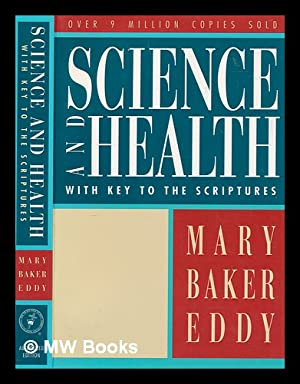 Science and health with key to the: Eddy, Mary Baker