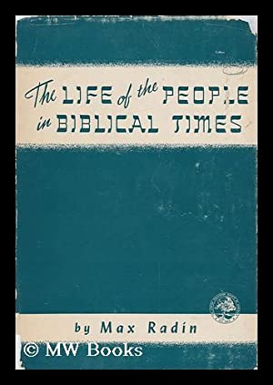 The Life of the People in Biblical Times / by Max Radin: Radin, Max (1880-1950)
