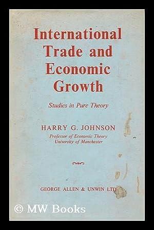 International Trade and Economic Growth : Studies: Johnson, Harry Gordon