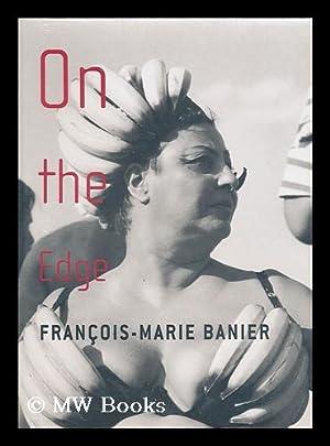On the edge / by Francois-Marie Banier: Banier, Francois-Marie