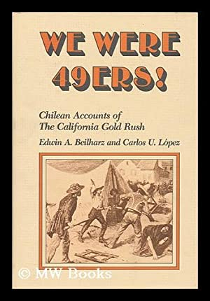 We were 49ers! : Chilean accounts of the California Gold Rush / translated and edited by Edwin...