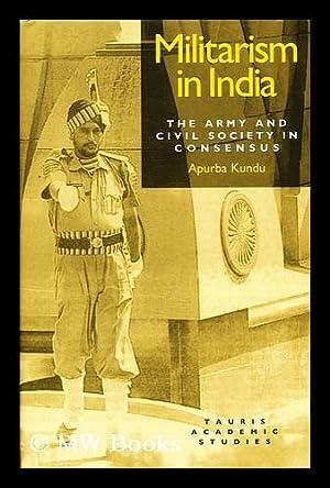 Militarism in India : the Army and: Kundu, Apurba