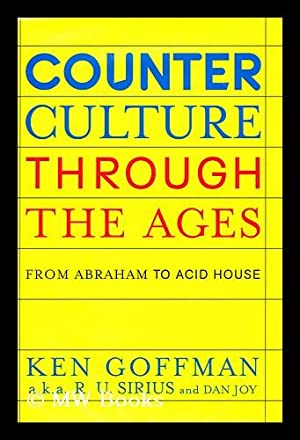 Counterculture through the ages : from Abraham: Sirius, R. U.