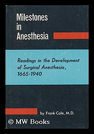 Milestones in Anesthesia; Readings in the Development: Cole, Frank