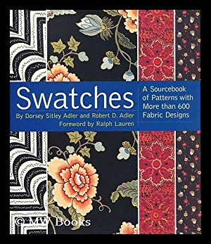 Swatches : a Sourcebook of Patterns with More Than 600 Fabric Designs / by Dorsey Sitley Adler...
