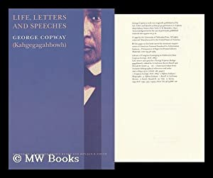 Life, Letters, and Speeches / George Copway (Kahgegagahbow) ; Edited by A. Lavonne Brown Ruoff...