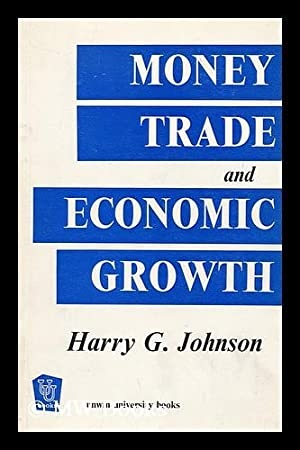 Money, Trade and Economic Growth: Johnson, Harry Gordon