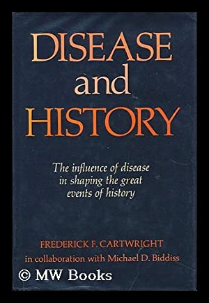 Disease and History, by Frederick F. Cartwright in Collaboration with Michael D. Biddiss: ...