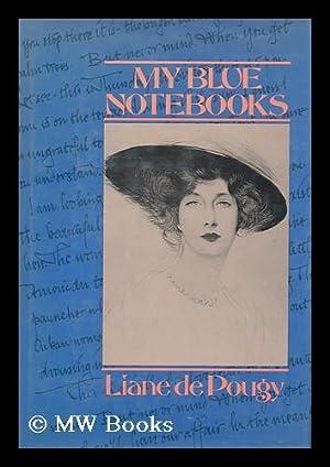 My Blue Notebooks / Liane De Pougy: Pougy, Liane De