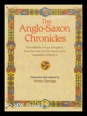 The Anglo-Saxon Chronicles / Translated and Collated: Savage, Anne (1954-