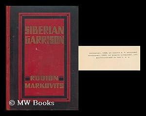 Siberian Garrison / Rodion Markovits ; Translated: Markovits, Rodion (1888-1948)