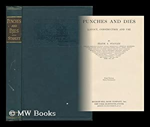 Punches and Dies : Layout, Construction and: Stanley, Frank Arthur,