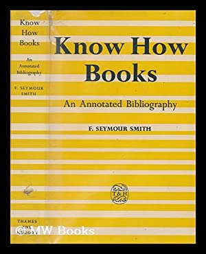 Know-how books : an annotated bibliography of: Smith, F. Seymour