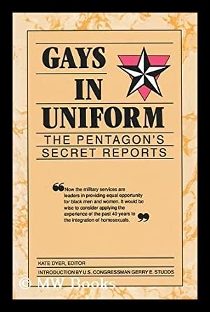 Gays in Uniform : the Pentagon's Secret Reports / Edited by Kate Dyer ; with an ...