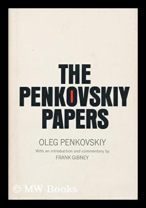 The Penkovskiy Papers, by Oleg Penkovskiy. Introd. and Commentary by Frank Gibney. Foreword by ...