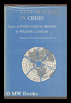 Explorations in Crisis : Papers on International: Langer, William Leonard