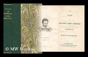The Life of Edward Lord Herbert of: Edward Lord Herbert