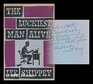 Luckiest man alive; being the author's own: Shippey, Lee (1884-