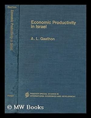 Economic productivity in Israel / by A.L. Gaathon: Gaathon, Arie Ludwig (1898-)