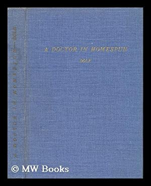A Doctor in Homespun : Autobiography of Mary Phylinda Dole: Dole, Mary Phylinda (1862-)