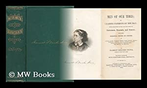 Men of Our Times; Or, Leading Patriots: Stowe, Harriet Beecher