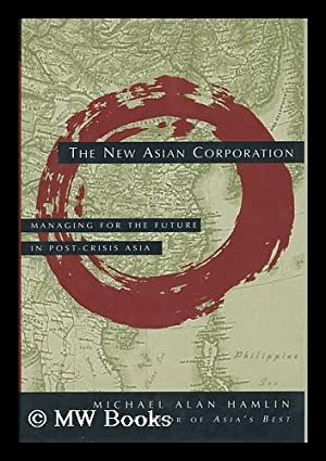 The New Asian Corporation : Managing for: Hamlin, Michael A.