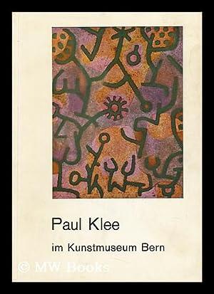 Paul Klee Im Kunstmuseum Bern. Werke Aus Dem Besitz Der Paul Klee-Stiftung, Der Hermann Und Margrit...