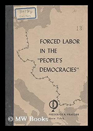 """Forced labor in the """"people's democracies"""" : Carlton, Richard K."""