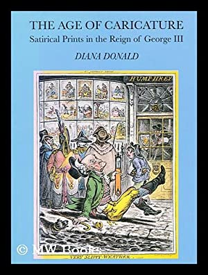 The age of caricature : satirical prints in the reign of George III / Diana Donald: Donald, ...