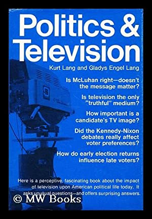 Politics and television / (by) Kurt Lang and Gladys Engel Lang: Lang, Kurt (1924-?)