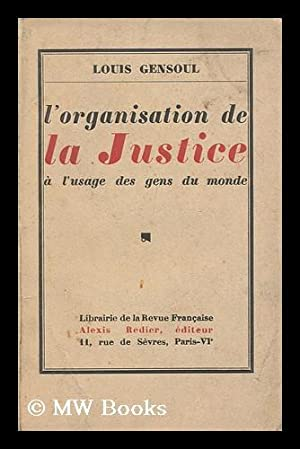 L'organisation de la justice a l'usage des: Gensoul, Louis