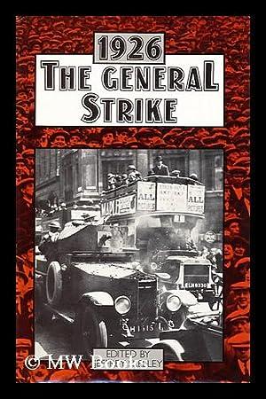 The General Strike, 1926 / edited by Jeffrey Skelley.: Skelley, Jeffrey