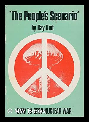 The people's scenario : averting a nuclear holocaust in a northern seaport / by Ray Flint...