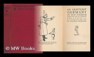 In Gentlest Germany / by Hun Svedend ; Translated from the Svengalese by E. V. Lucas, with 45 ...