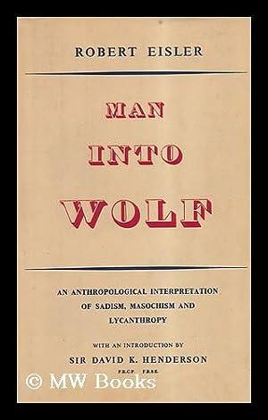 Man Into Wolf - an Anthropological Interpretation: Eisler, Robert