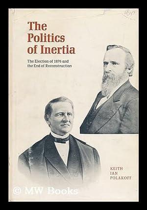 The Politics of Inertia - the Election: Polakoff, Keith Ian