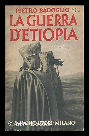 La guerra d'Etiopia : con prefazione del: Badoglio, Pietro (1871-1956)