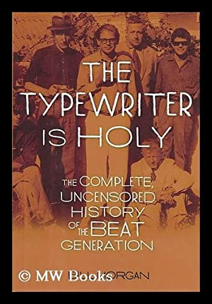 The typewriter is holy : the complete,: Morgan, Bill (1949-