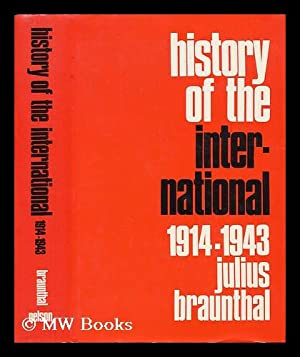 History of the International, Volume II: 1914-1943: Braunthal, Julius (1891-)
