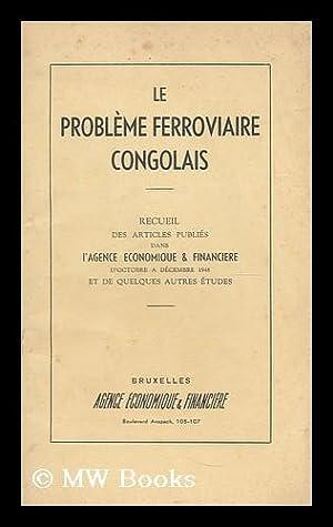 Le probleme ferroviaire Congolais : Recueil des: L' Agence Economique