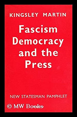 Fascism, democracy and the press / by Kingsley Martin: Martin, Kingsley (1897-1969)