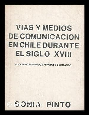Vias y medios de comunicacion en Chile durante el siglo XVIII : el camino Santiago Valparaiso y su ...
