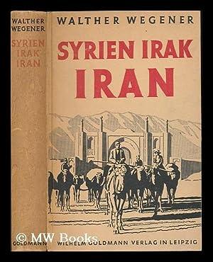 Syrien - Irak - Iran / Walther Wegener: Wegener, Walther